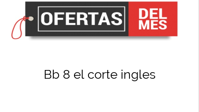 Bb 8 el corte ingles