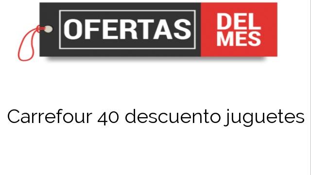 Carrefour 40 descuento juguetes
