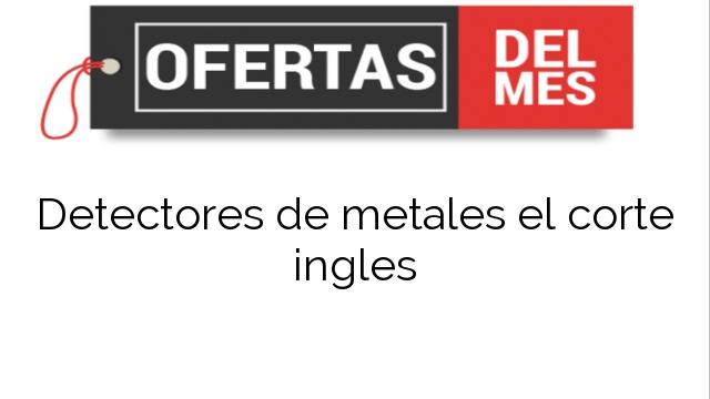 Detectores de metales el corte ingles