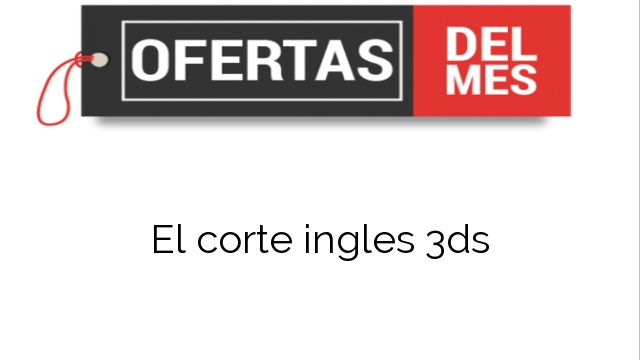 El corte ingles 3ds