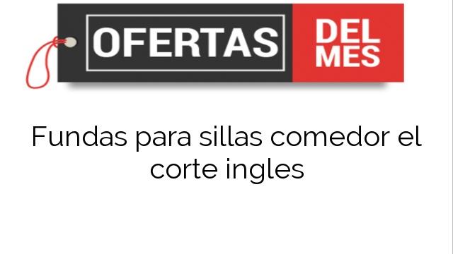 Fundas Para Sillas De Comedor El Corte Ingles.Ofertas Fundas Para Sillas Comedor El Corte Ingles