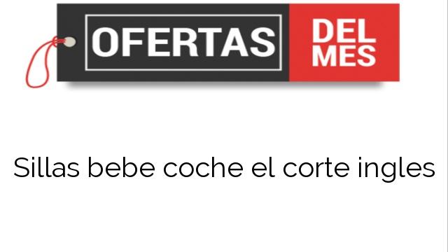 Ofertas Sillas Bebe Coche El Corte Ingles Comprar Al Mejor Precio