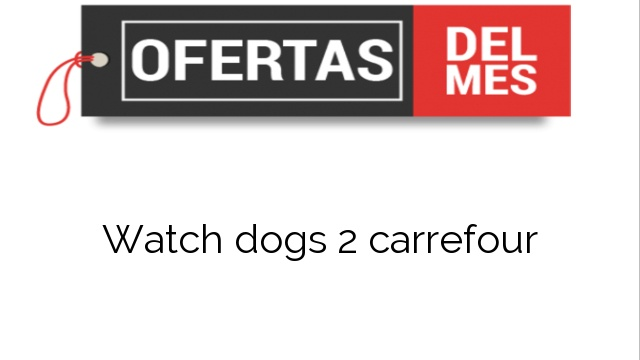 Watch dogs 2 carrefour